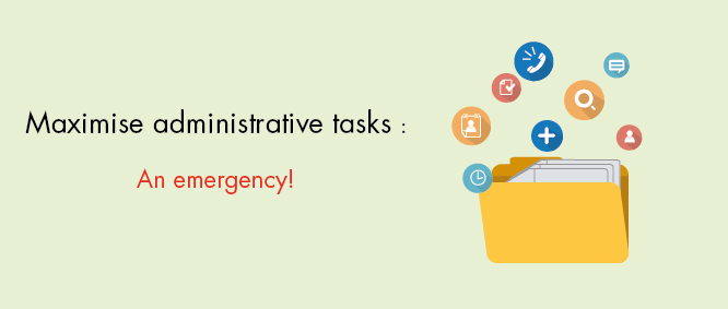 Maximise administrative tasks